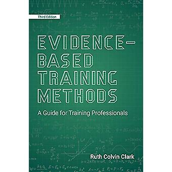 Evidence-Based Training Methods - A Guide for Training Professionals b