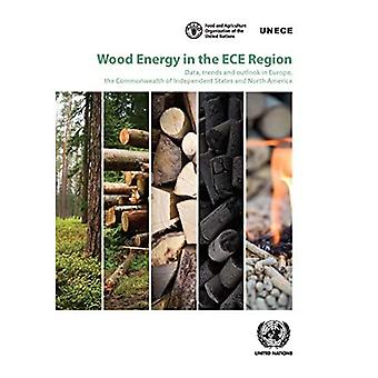 Wood Energy in the ECE Region: Data, Trends and Outlook in Europe, the Commonwealth of Independent States and North America