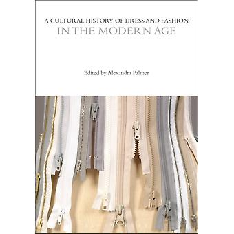 A Cultural History of Dress and Fashion in the Modern Age by Edited by Professor Alexandra Palmer
