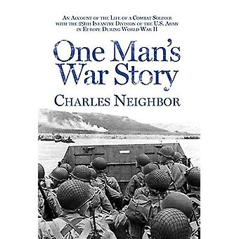 One Man's War Story by Charles Neighbor - 9780988935181 Book