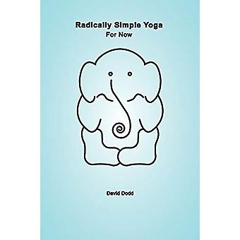Radically Simple Yoga - For Now by David Dodd - 9780993534805 Book