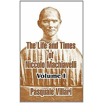 The Life and Times of Niccolo Machiavelli (Volume I) by Pasquale Vill
