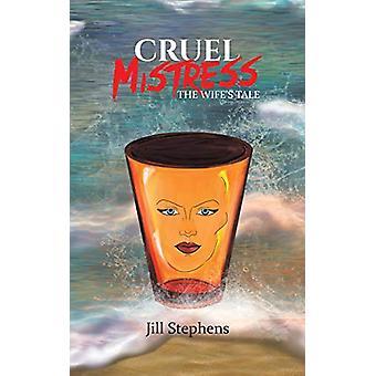 Cruel Mistress - The Wife's Tale by Jill Stephens - 9781528912754 Book