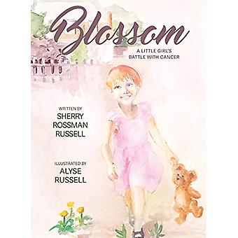 Blossom - A Little Girl's Battle with Cancer by Sherry Rossman Russell