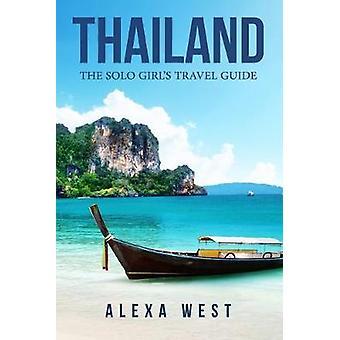 Thailand - The Solo Girl's Travel Guide by Alexa West - 9781733990509