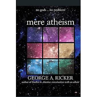 Mere Atheism: No Gods...No Problem!