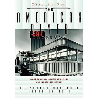 The American Diner Cookbook  More Than 450 Recipes and Nostalgia Galore by Linda Everett