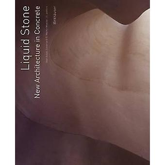 Liquid Stone  New Architecture in Concrete by Edited by Jean Louis Cohen & Edited by Jr G Martin Moeller
