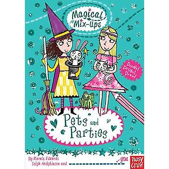 Magical MixUp Pets and Parties by Marnie Edwards & Illustrated by Leigh Hodgkinson