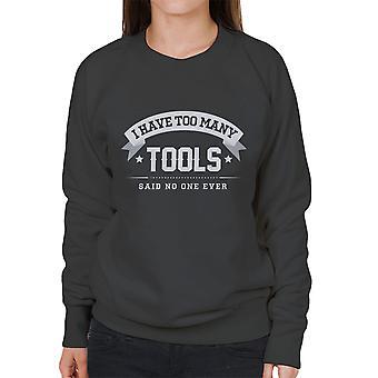 Ik heb te veel Tools zei geen één ooit vrouwen Sweatshirt