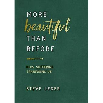 More Beautiful Than Before - How Suffering Transforms Us by Steve Lede