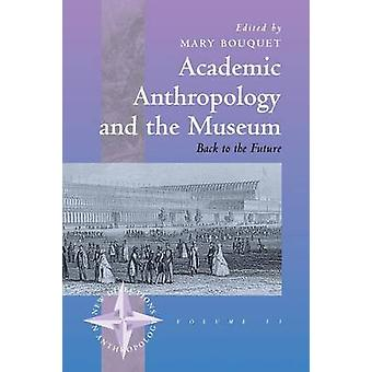 Academic Anthropology and the Museum - Back to the Future by Margaret