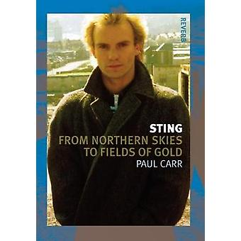 Sting - From Northern Skies to Fields of Gold by Paul Carr - 978178023