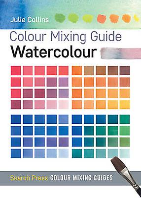 Colour Mixing Guide - Watercolour by Julie Collins - 9781782210542 Book