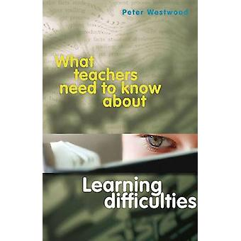 What Teachers Need to Know About Learning Difficulties by Peter Westw
