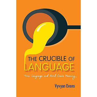 Il crogiolo di lingua - come lingua e mente creare significato di Vyv