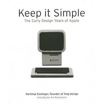 Keep it Simple - The Early Design Years of Apple by Hartmut Esslinger
