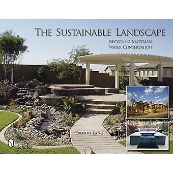 The Sustainable Landscape: Recycling Materials Water Conservation