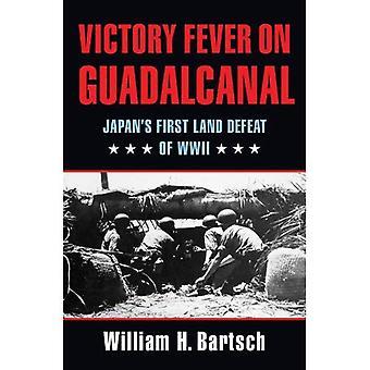 Overwinning koorts op Guadalcanal: Japan's eerste Land nederlaag van de Tweede Wereldoorlog (Williams-Ford Texas A & M universiteit militaire...