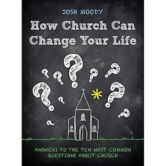 Hur kyrkan kan förändra ditt liv: Svar på de tio mest vanliga frågorna om kyrka