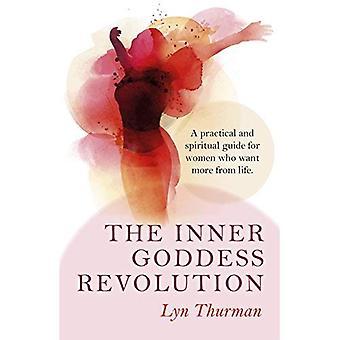 De innerlijke godin revolutie: Een praktische en spirituele gids voor vrouwen die meer uit het leven willen
