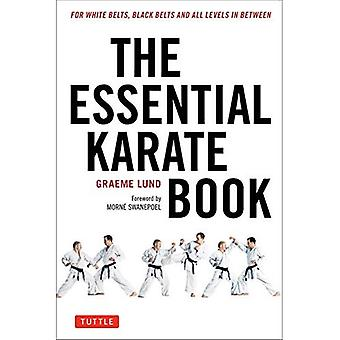 The Essential Karate Book: For White Belts, Black Belts and All Levels In Between: Companion Video Included