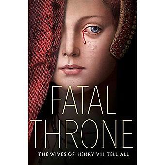 Fatal Throne: The Wives of� Henry VIII Tell All: By M. T. Anderson, Candace Fleming, Stephanie Hemphill,� Lisa Ann Sandell, Jennifer� Donnelly, Linda Sue Park, Deborah Hopkinson