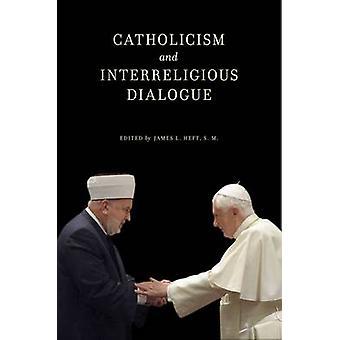 Catholicism and Interreligious Dialogue by Heft & James L.