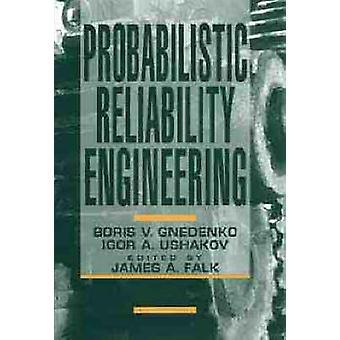 Probabilistic Reliability Engineering by Ushakov & Igor A.