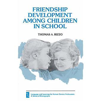 Friendship Development Among Children in School by Rizzo & Thomas A.