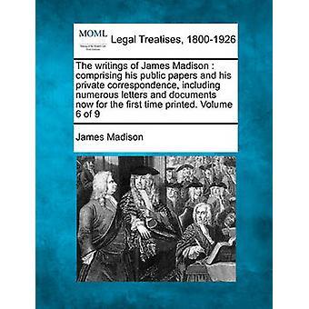 Die Schriften von James Madison bestehend aus seiner öffentlichen Arbeiten und seiner Privatkorrespondenz, darunter zahlreiche Briefe und Dokumente jetzt zum ersten Mal gedruckt. Band 6 der 9 von Madison & James