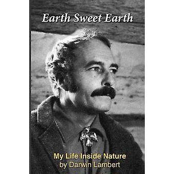 Earth Sweet Earth My Life Inside Nature by Lambert & Darwin