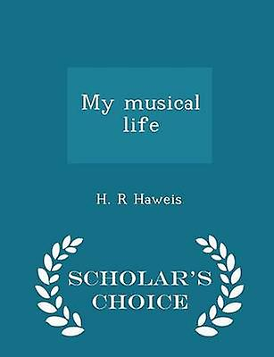 My musical life  Scholars Choice Edition by Haweis & H. R