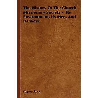 La storia della Chiesa Missionary Society suo ambiente relativi uomini ed il relativo lavoro di Eugene & Stock