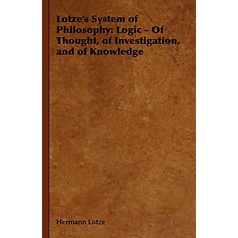 Lotzes System of Philosophy Logic  Of Thought of Investigation and of Knowledge by Lotze & Hermann
