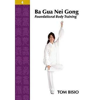Ba Gua Nei Gong Volume 4 corps fondamentaux formation par Bisio & Tom