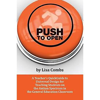 Push to Open A Teachers QuickGuide to Universal Design for Teaching Students on the Autism Spectrum in the General Education Classroom by Combs & Lisa