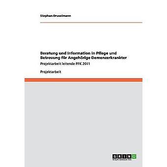 Beratung und Information in Pflege und Betreuung fr Angehrige DemenzerkrankterProjektarbeit leitende PFK 2011 by Druselmann & Stephan