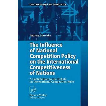 The Influence of National Competition Policy on the International Competitiveness of Nations  A Contribution to the Debate on International Competition Rules by Mitschke & Andreas