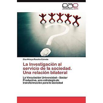 La Investigacion Al Servicio de La Sociedad. UNA Relacion bilaterala av Rosales Estrada & Elsa Mireya