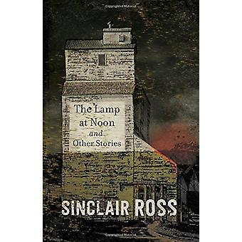 The Lamp at Noon and Other Stories by Sinclair Ross - 9780735252899 B