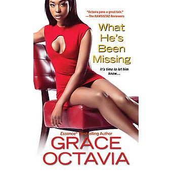 What He's Been Missing by Grace Octavia - 9780758265401 Book