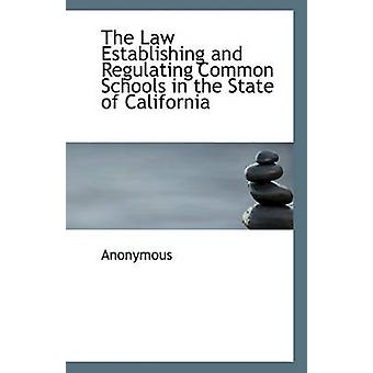 The Law Establishing and Regulating Common Schools in the State of Ca