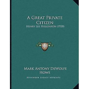A Great Private Citizen - Henry Lee Higginson (1920) by Mark Antony De