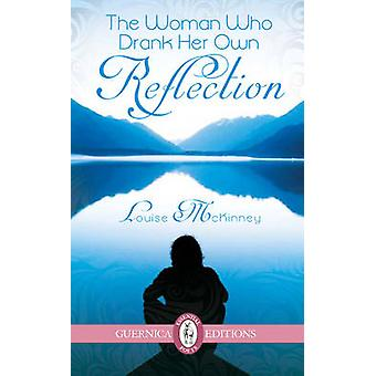 Woman Who Drank Her Own Reflection by Louise McKinney - 9781550717143