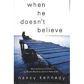 When He Doesn't Believe - Hope/Encouragement for Women by Nancy Kenned