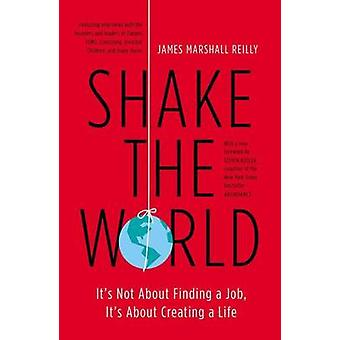 Shake the World - It's Not about Finding a Job - It's about Creating a
