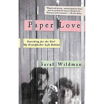 Paper Love - Searching for the Girl My Grandfather Left Behind by Sara