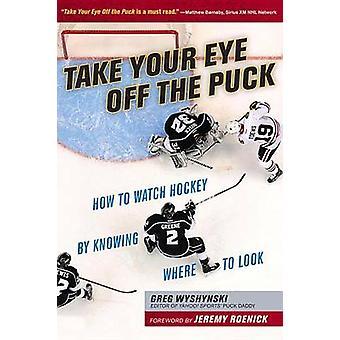 Take Your Eye Off the Puck by Greg Wyshynski - Jeremy Roenick - 97816