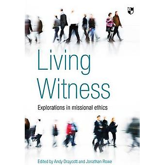 Living Witness - Explorations in Missional Ethics by Andy Draycott - J